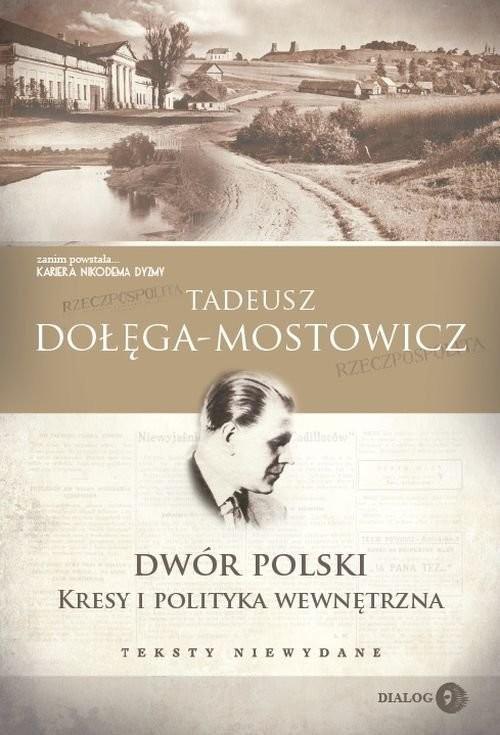 okładka Dwór Polski Kresy i polityka wewnętrzna Teksty niewydaneksiążka |  | Tadeusz Dołęga-Mostowicz