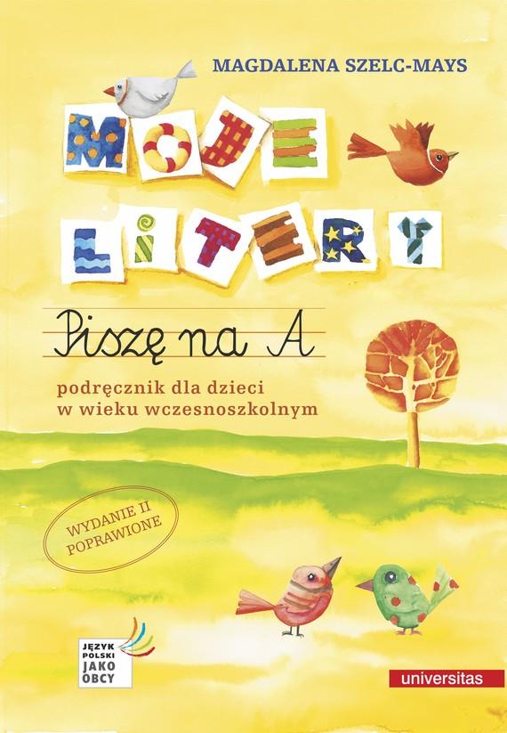 okładka Moje litery. Piszę na A. Podręcznik dla dzieci w wieku wczesnoszkolnym, wyd. II poprawioneebook | pdf | Magdalena Szelc-Mays Szelc-Mays