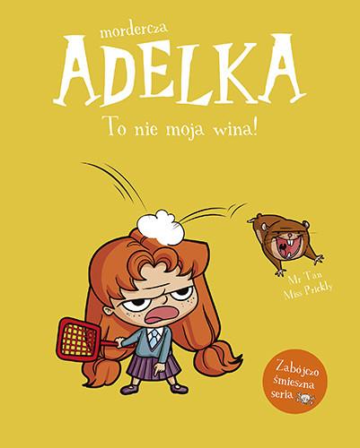 okładka Mordercza Adelka. To nie moja wina!książka |  | Mr Tan, Prickly Miss