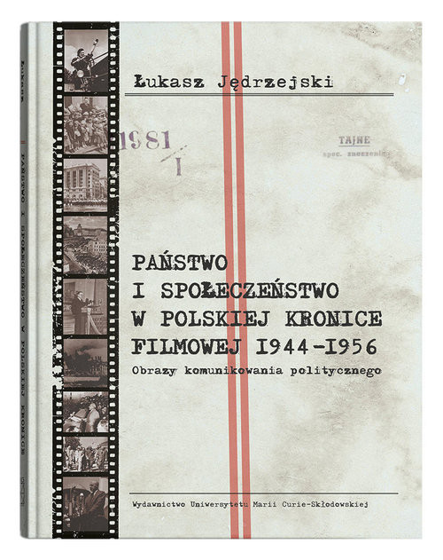 okładka Państwo i społeczeństwo w Polskiej Kronice Filmowej 1944-1956. Obrazy komunikowania politycznegoksiążka      Jędrzejski Łukasz