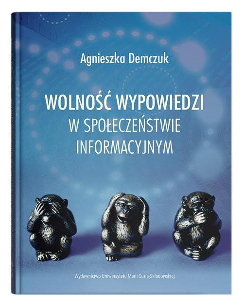 okładka Wolność wypowiedzi w społeczeństwie informacyjnymksiążka |  | Demczuk Agnieszka