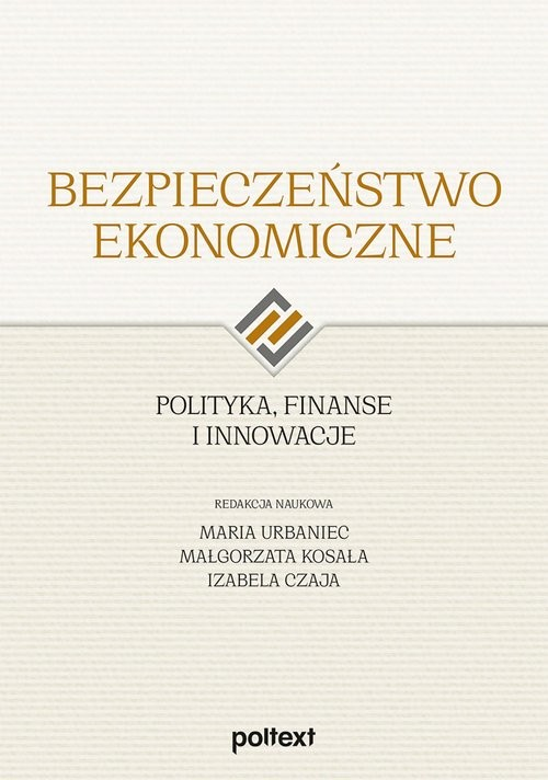 okładka Bezpieczeństwo ekonomiczne Polityka, finanse i innowacjeksiążka |  | Praca Zbiorowa