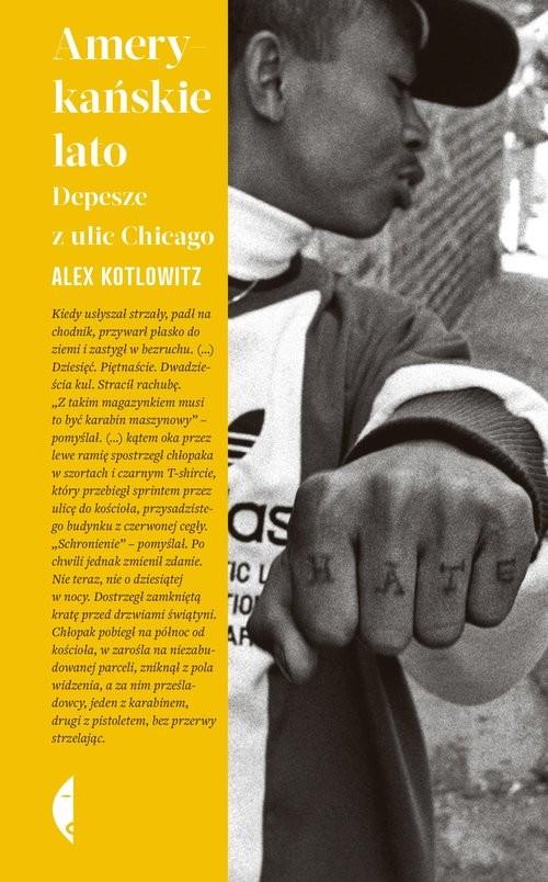 okładka Amerykańskie lato Depesze z ulic Chicagoksiążka |  | Alex Kotlowitz