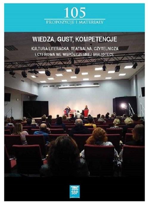 okładka Wiedza, gust, kompetencje Kultura literacka, teatralna, czytelnicza i cyfrowa we współczesnej Biblioteceksiążka |  |