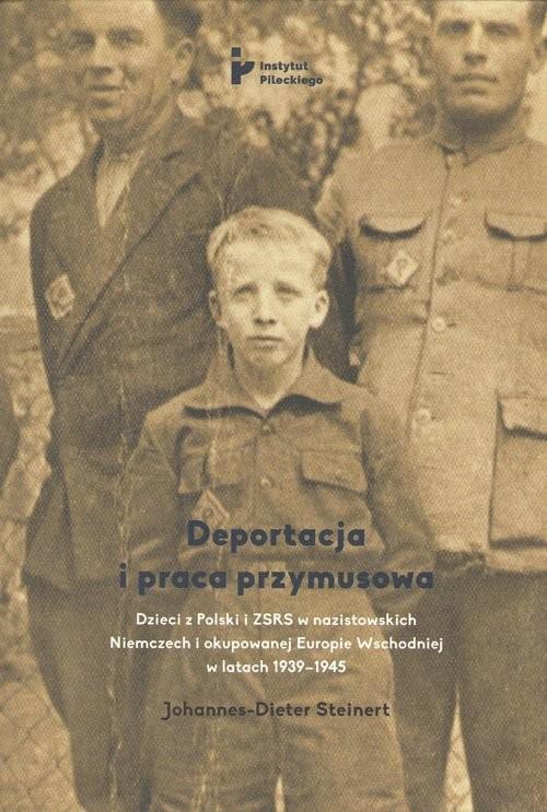 okładka Deportacja i praca przymusowa Dzieci z Polski i ZSRS w nazistowskich Niemczech i okupowanej Europie Wschodniej w latach 1939-1945książka      Steinert Johannes-Dieter