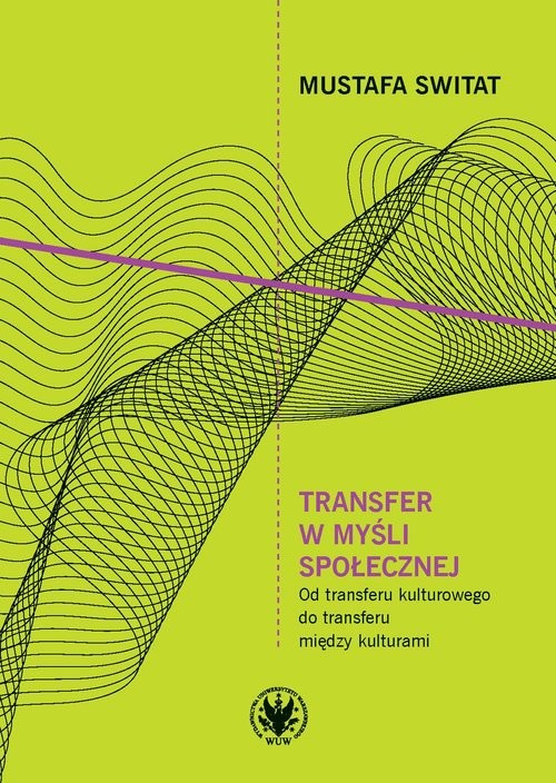 okładka Transfer w myśli społecznej Od transferu kulturowego do transferu między kulturamiksiążka      dr Mustafa Switat