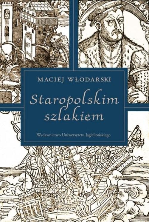 okładka Staropolskim szlakiemksiążka      Włodarski Maciej
