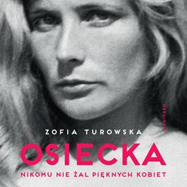 okładka Osiecka. Nikomu nie żal pięknych kobietaudiobook | MP3 | Zofia Turowska