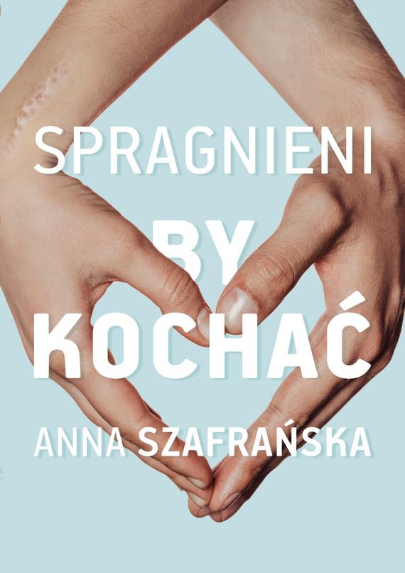 okładka Spragnieni, by kochaćebook | epub, mobi | Anna Szafrańska