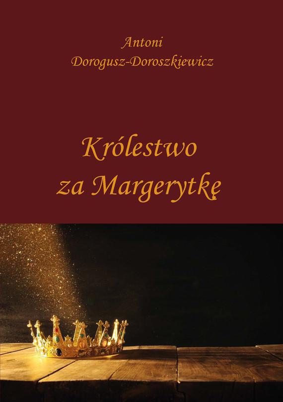 okładka Królestwo za Margerytkęebook | epub, mobi | Antoni  Dorogusz-Doroszkiewicz