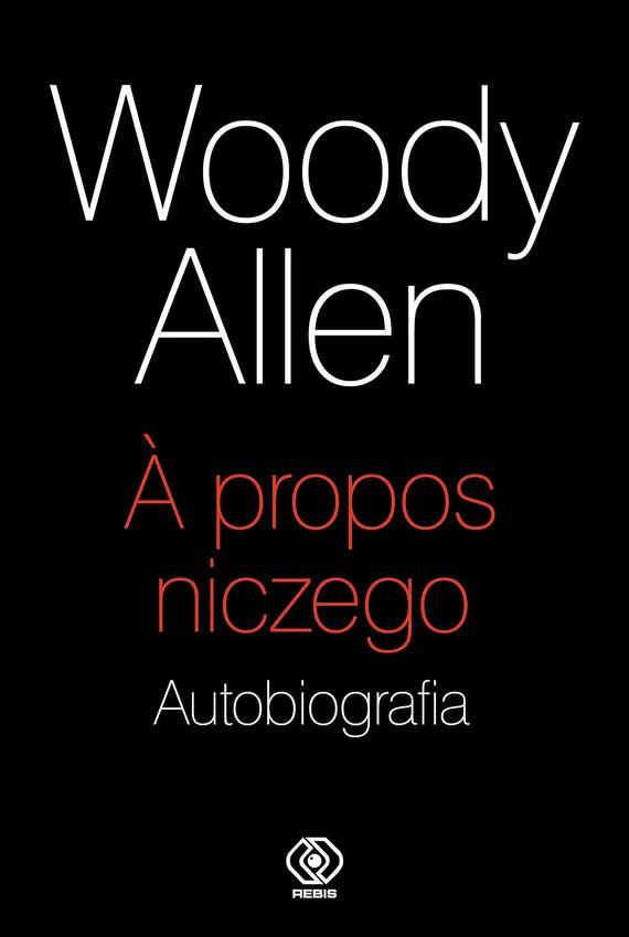 okładka A propos niczego. Autobiografiaebook | epub, mobi | Allen Woody