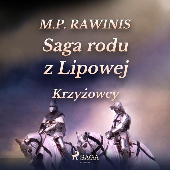 okładka Saga rodu z Lipowej 17: Krzyżowcyaudiobook | MP3 | Marian Piotr Rawinis