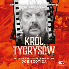 okładka Król Tygrysów jest nagi. Trzy lata w egzotycznym królestwie Joe Exoticaaudiobook | MP3 | Bartosz Czartoryski