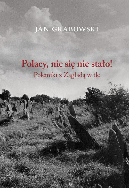 okładka Polacy nic się nie stało Polemiki z Zagładą w tleksiążka |  | Jan Grabowski