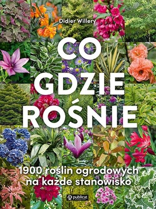 okładka Co gdzie rośnie 1900 roślin ogrodowych na każde stanowiskoksiążka |  | Willery Didier