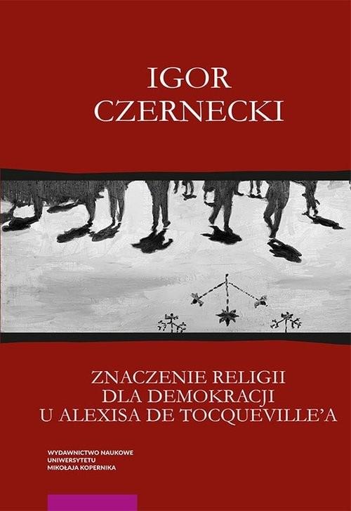 okładka Znaczenie religii dla demokracji u Alexisa de Tocqueville'aksiążka |  | Czernecki Igor