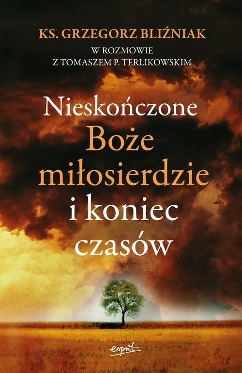 okładka Nieskończone Boże Miłosierdzie i koniec czasówksiążka      Grzegorz Bliźniak, Tomasz  Terlikowski