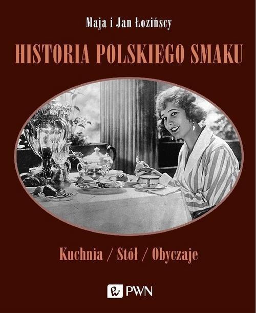 okładka Historia polskiego smaku Kuchnia, stół, obyczajeksiążka |  | Maja Łozińska, Jan Łoziński
