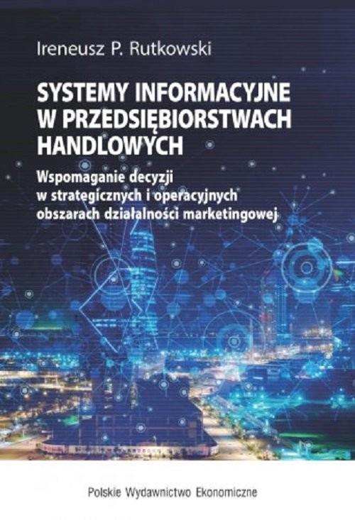okładka Systemy informacyjne w przedsiębiorstwach handlowychksiążka |  | Ireneusz P. Rutkowski