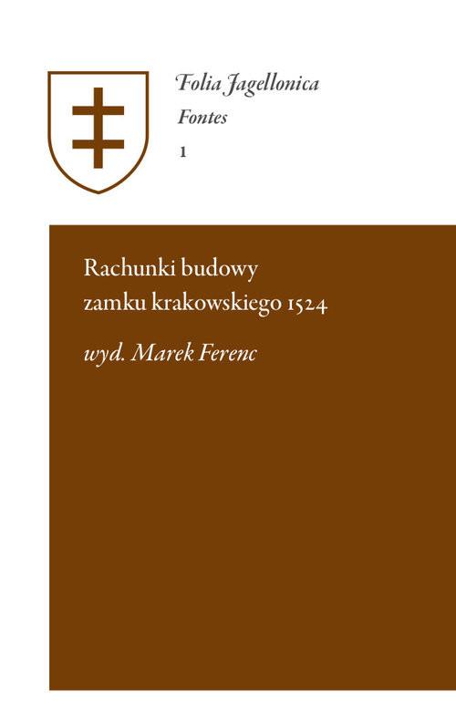 okładka Rachunki budowy zamku krakowskiego 1524książka |  | Ferenc Marek