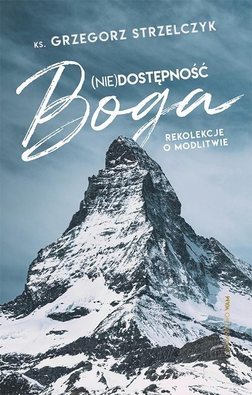 okładka (Nie)dostępność Boga Rekolekcje o modlitwieksiążka |  | Grzegorz Strzelczyk