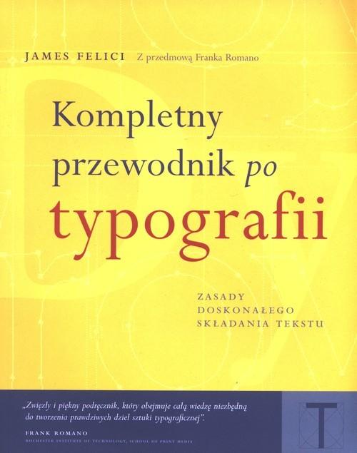 okładka Kompletny przewodnik po typografii Zasady doskonałego składania tekstuksiążka |  | Felici James