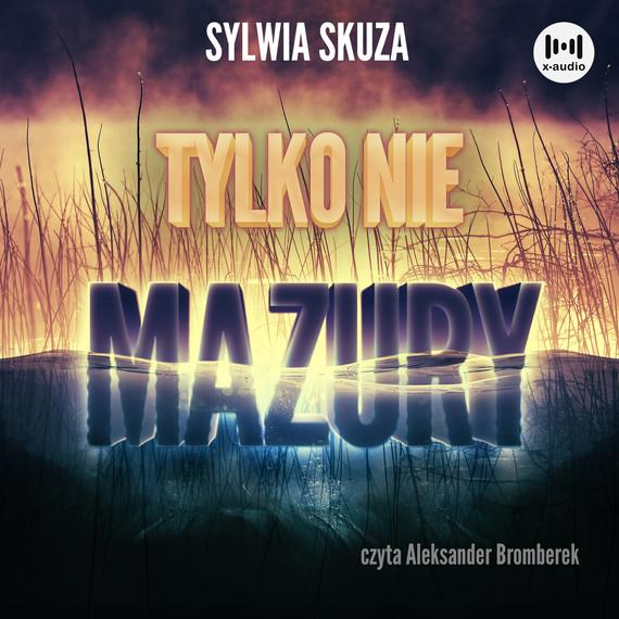 okładka Tylko nie Mazuryaudiobook | MP3 | Sylwia Skuza
