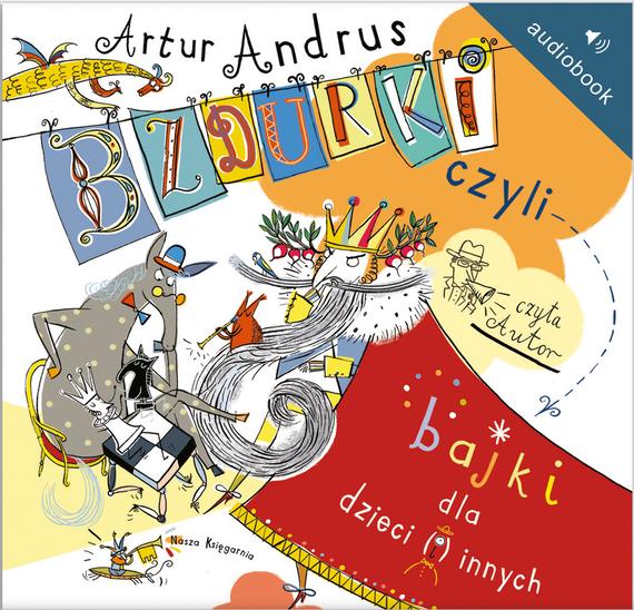 okładka Bzdurki, czyli bajki dla dzieci(i)innychaudiobook   MP3   Artur Andrus