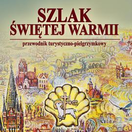 okładka Szlak Świętej Warmiiaudiobook | MP3 | Krzysztof Szalkiewicz Wojciech