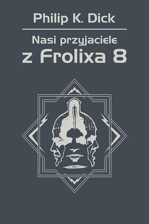 okładka Nasi przyjaciele z Frolixa 8ebook | epub, mobi | Philip K. Dick