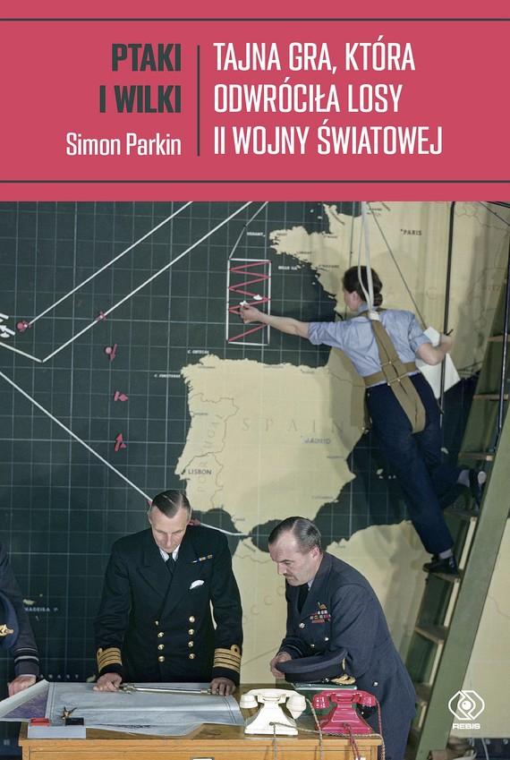 okładka Ptaki i wilki. Tajna gra, która odwróciła losy II wojny światowejebook | epub, mobi | Parkin Simon