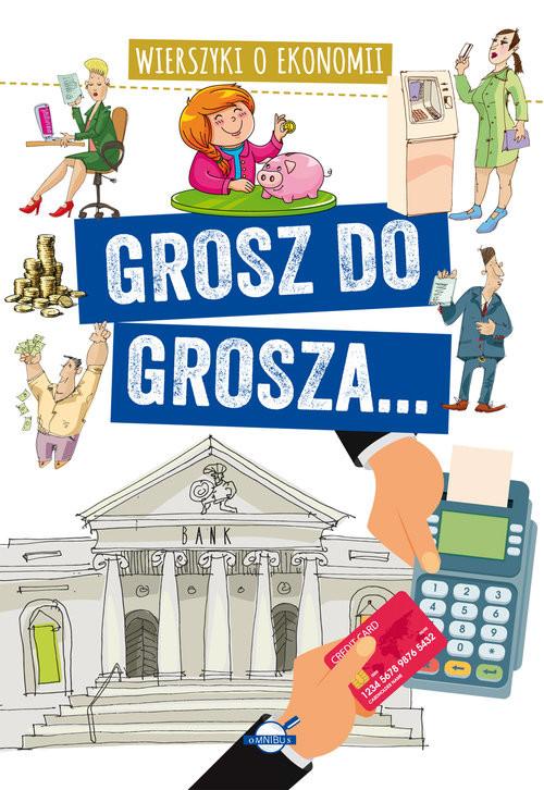 okładka Grosz do grosza... Wierszyki o ekonomiiksiążka |  | Agnieszka Nożyńska-Demianiuk
