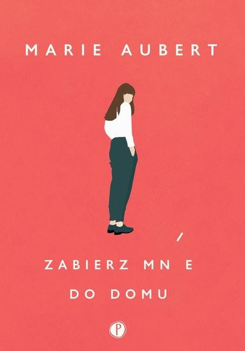 okładka Zabierz mnie do domuksiążka |  | Marie Aubert