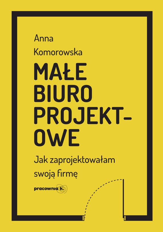 okładka Małe biuro projektoweebook | epub, mobi | Anna Komorowska (Ańa Komorowska)