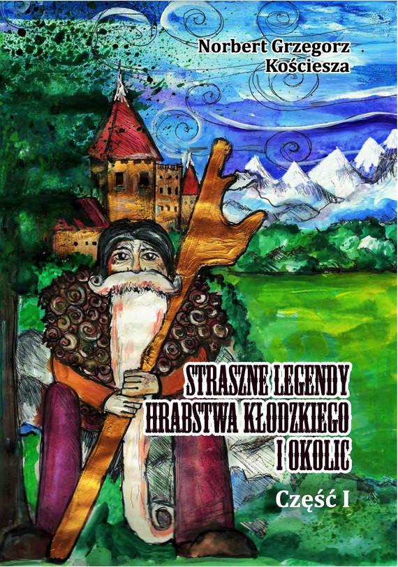 okładka Straszne legendy Hrabstwa Kłodzkiego i okolicebook | epub, mobi | Norbert Grzegorz Kościesza