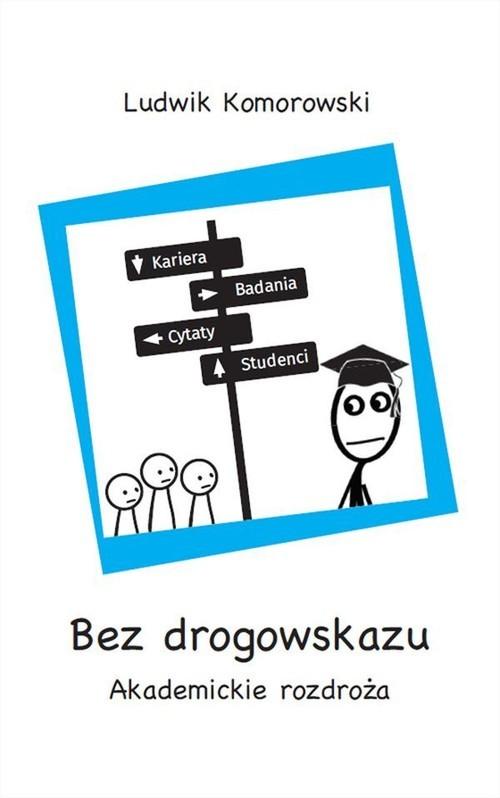 okładka Bez drogowskazu Akademickie rozdrożaksiążka |  | Komorowski Ludwik
