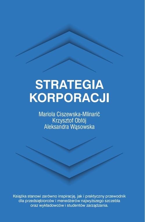 okładka Strategia korporacjiksiążka      Mariola Ciszewska-Mlinarić, Krzysztof Obłój, Aleksandra Wąsowska