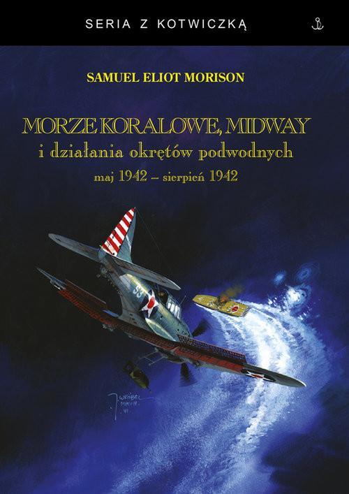 okładka Morze Koralowe Midway i działania okrętów podwodnych maj 1942 - sierpień 1942książka |  | Samuel Eliot Morison
