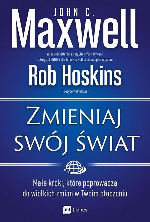 okładka Zmieniaj swój świat Małe kroki, które poprowadzą do wielkich zmian w Twoim otoczeniuksiążka |  | John C. Maxwell, Rob Hoskins