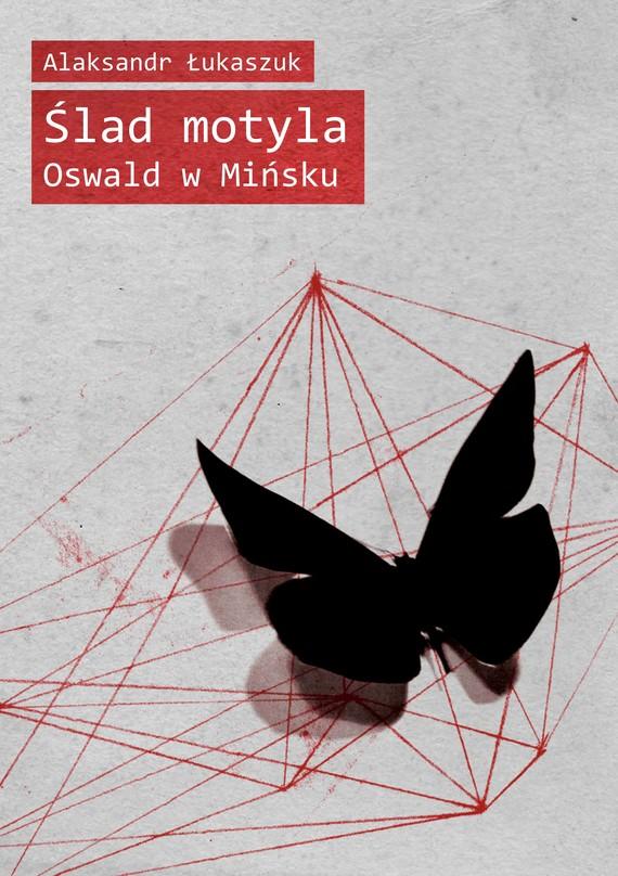 okładka Ślad motyla. Oswald w Mińskuebook | epub, mobi | Alaksandr Łukaszuk