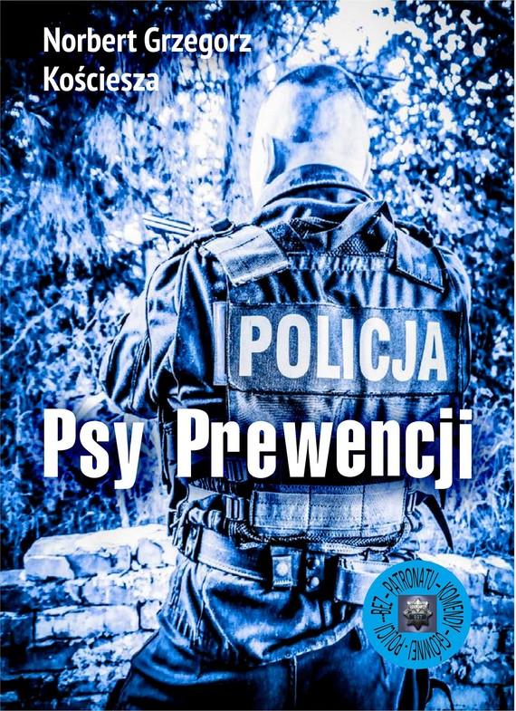 okładka Psy Prewencjiebook   epub, mobi   Norbert Grzegorz Kościesza
