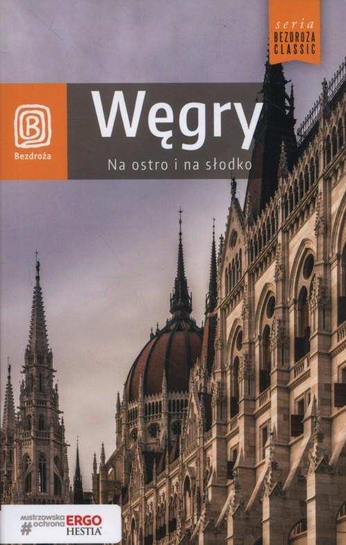 okładka Bezdroża Classic. Węgry. Na ostro i na słodko, wydanie 4książka |  | Chojnacka Monika, Kugler Waldemar