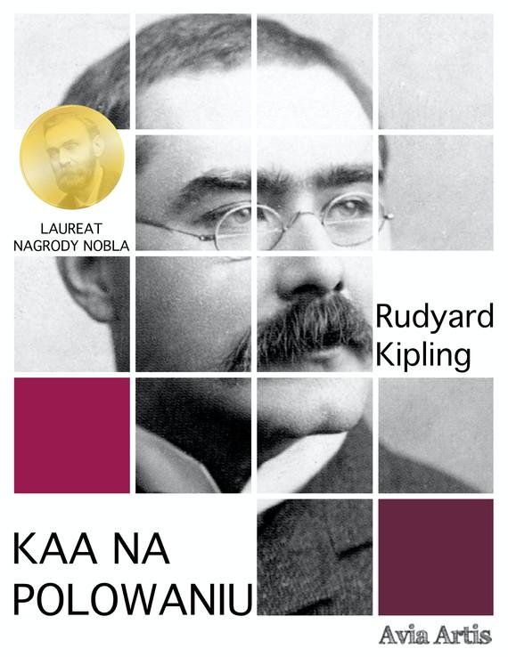 okładka Kaa na polowaniuebook | epub, mobi | Rudyard Kipling