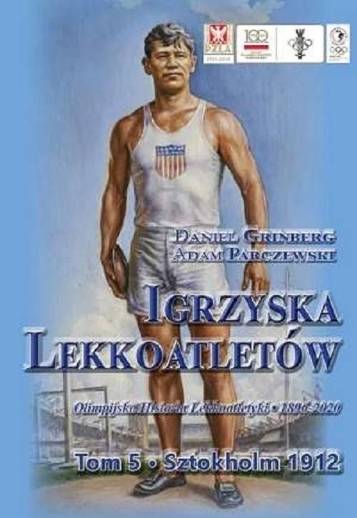 okładka Igrzyska lekkoatletów Tom 5 Sztokholm 1912książka |  | Daniel Grinberg, Adam Parczewski