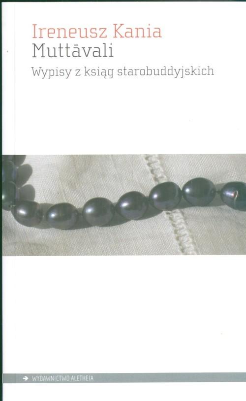 okładka Muttavali Wypisy z ksiąg starobuddyjskichksiążka      Ireneusz Kania