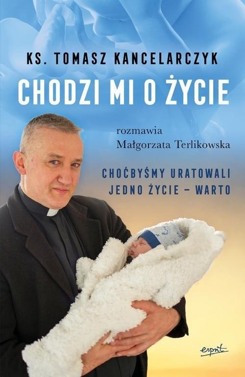 okładka Chodzi mi o życieksiążka      Tomasz Kancelarczyk, Małgorzata Terlikowska