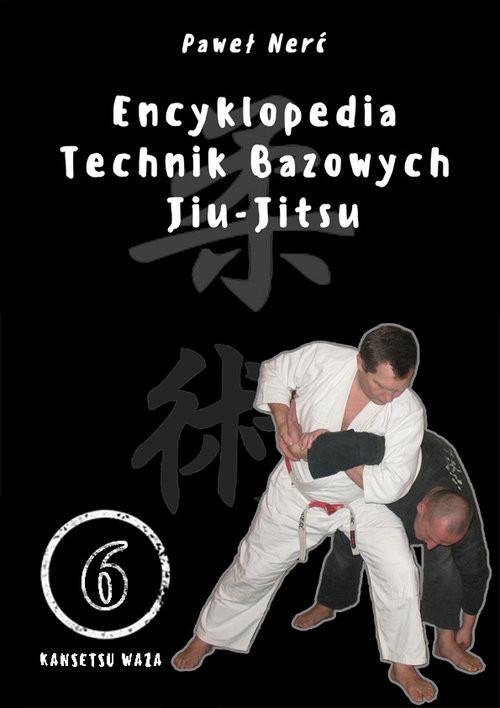 okładka Encyklopedia technik bazowych Jiu-Jitsu Tom 6 Kansetsu Wazaksiążka |  | Nerć Paweł