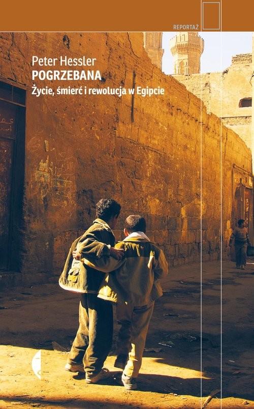 okładka Pogrzebana Życie, śmierć i rewolucja w Egipcieksiążka      Peter Hessler