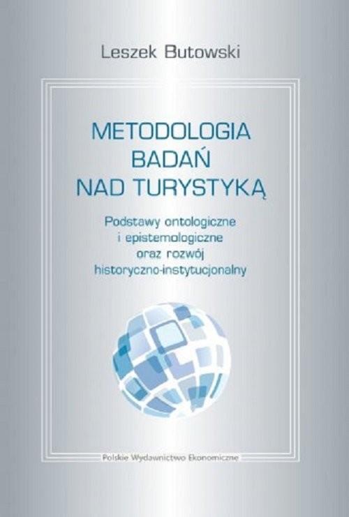 okładka Metodologia badań nad turystyką. Podstawy ontologiczne i epistemologiczneksiążka |  | Butowski Leszek