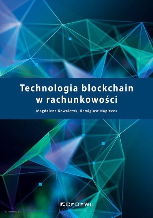 okładka Technologia blockchain w rachunkowościksiążka |  | Kowalczyk Magdalena, Napiecek Remigiusz